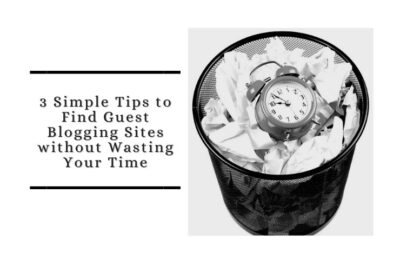 3 Simple Tips To Find Guest Blogging Sites Without Wasting Your Time